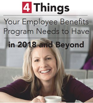 4 things your employee benefits program needs 2018 and beyond.jpg